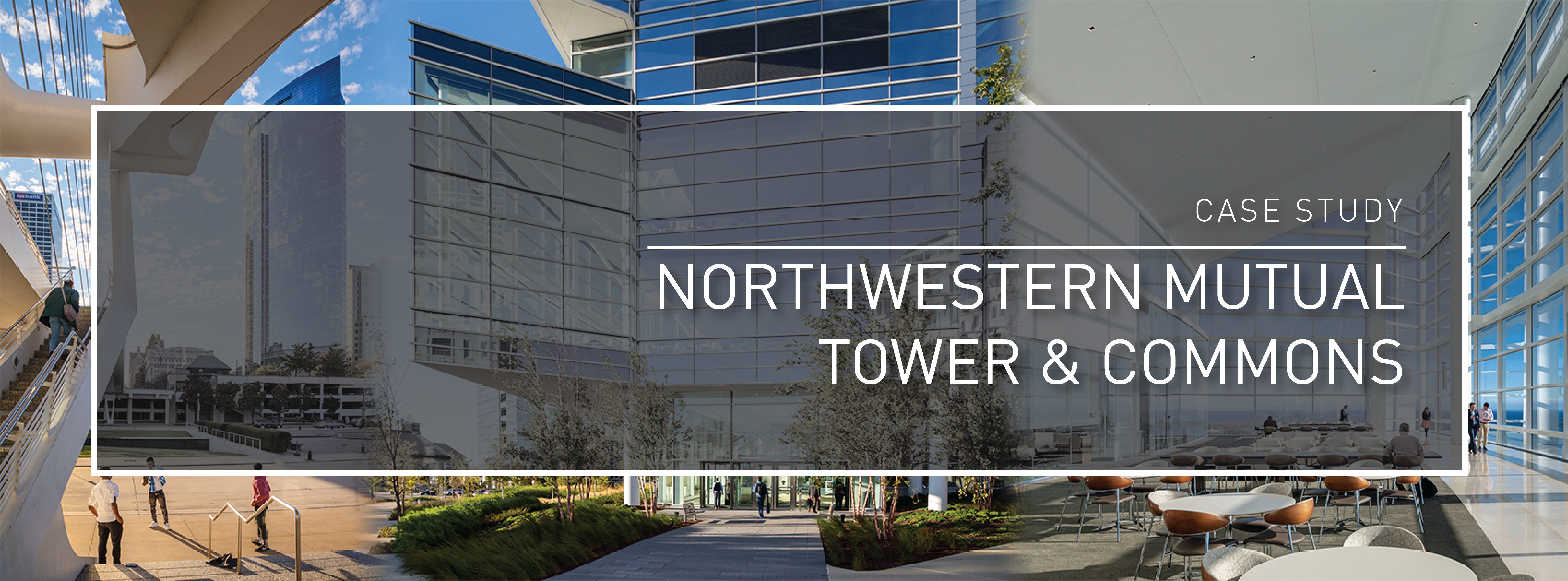 Case Study Northwestern Mutual Tower & Commons