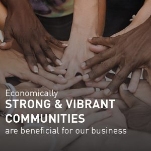 Economically strong & vibrant communities are beneficial for our business